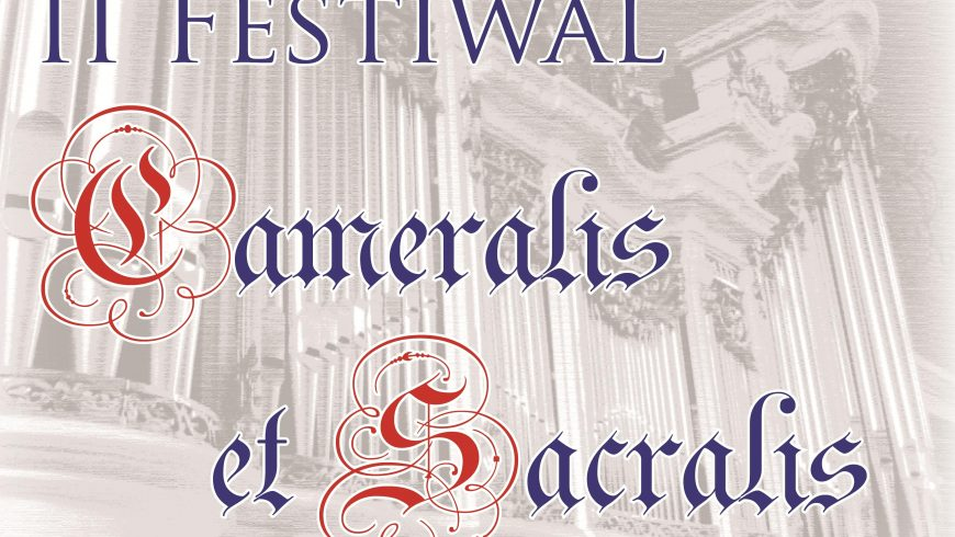 Niebawem rusza II edycja Festiwalu Cameralis et Sacralis!