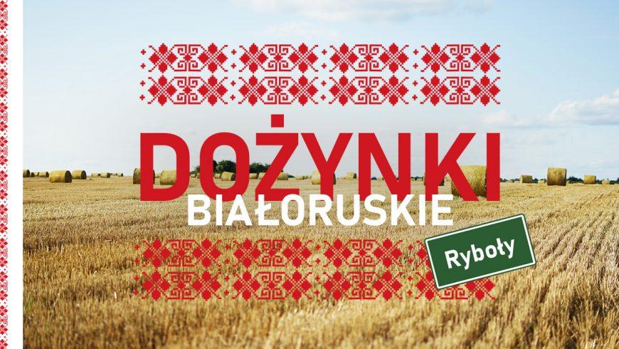 W ten weekend:Dożynki Białoruskie w Rybołach